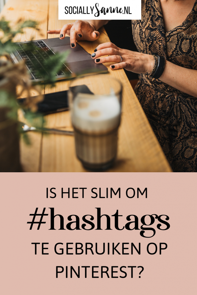 Is het slim om hashtags te gebruiken op Pinterest - Socially Sanne blog 1